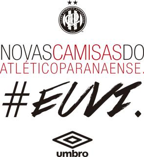 37a032db1c Nova camisa do Atlético Paranaense  Euvi. Este é o mote da campanha de  lançamento dos trajes do CAP para a temporada 2013 2014. A Umbro
